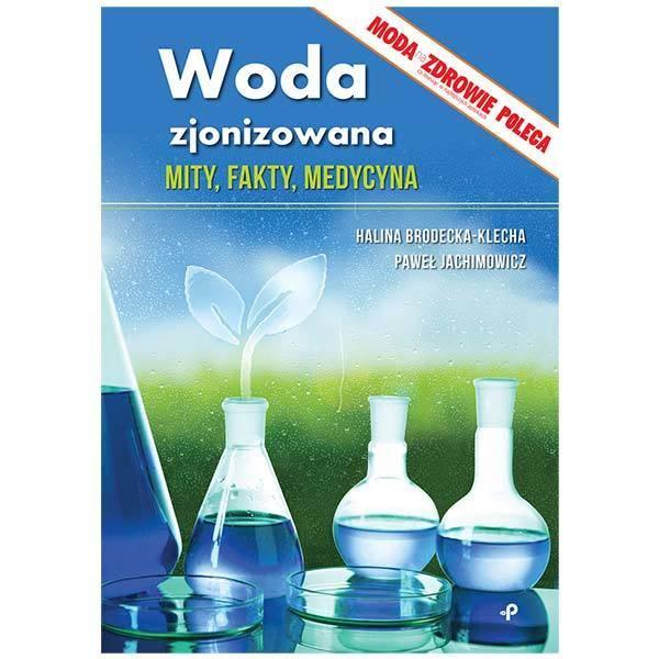Woda zjonizowana - mity, fakty, medycyna
